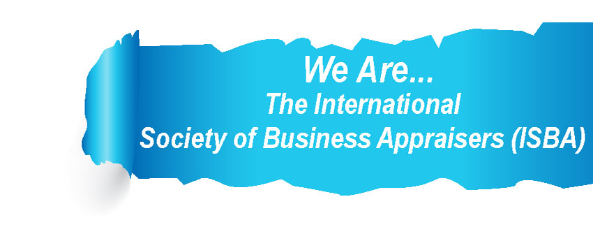 We Are The International Society of Business Appraisers (ISBA)